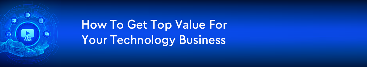 How To Get Top Value For Your Technology Business